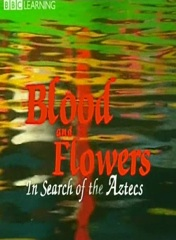 Blood and Flowers: In Search of the Aztecs Image Cover